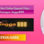 Situs Agen Slot Online Deposit Pulsa Tanpa Potongan Jingga888